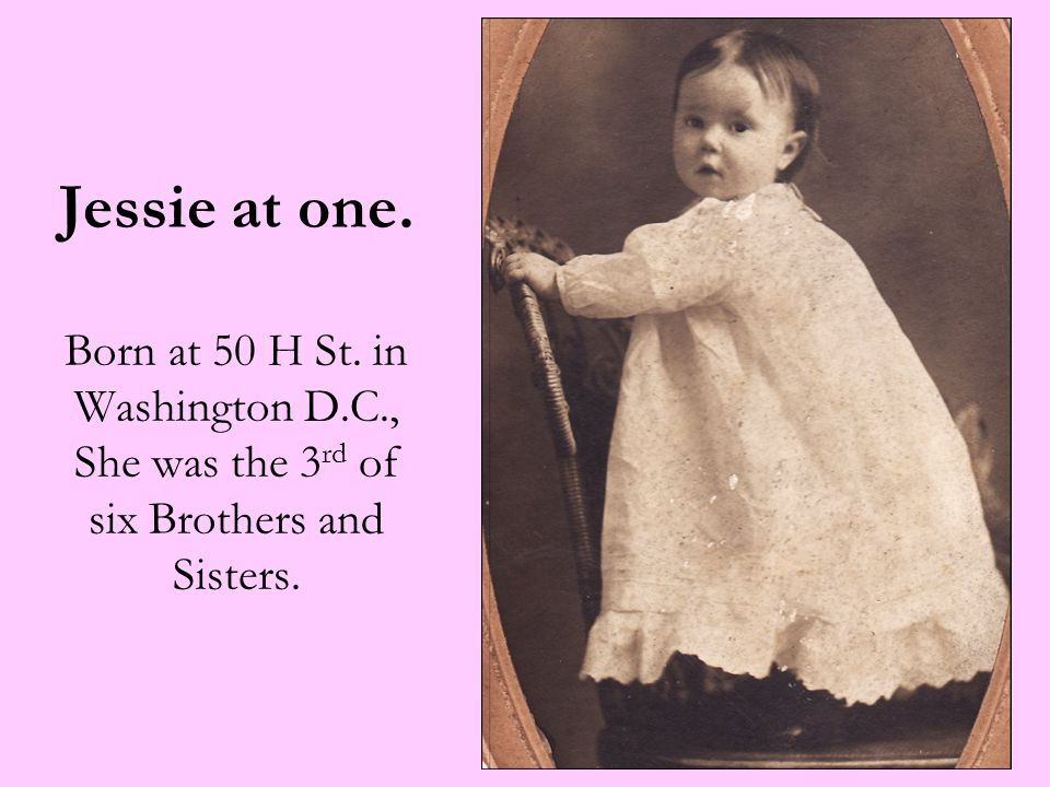 Jessie at one. Born at 50 H St. in Washington D.C., She was the 3 rd of six Brothers and Sisters.