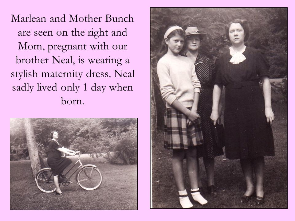 Marlean and Mother Bunch are seen on the right and Mom, pregnant with our brother Neal, is wearing a stylish maternity dress. Neal sadly lived only 1