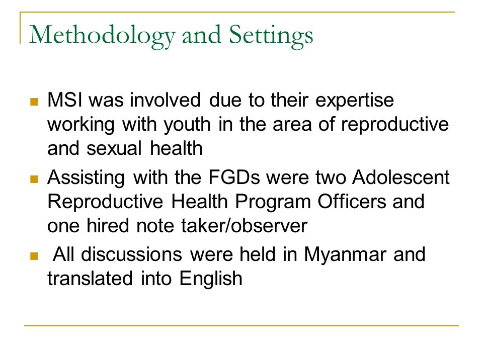 Methodology and Settings MSI was involved due to their expertise working with youth in the area of reproductive and sexual health Assisting with the F