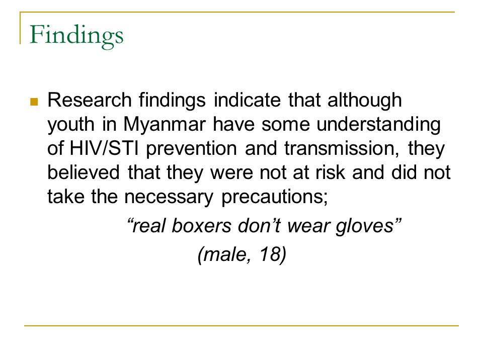 Findings Research findings indicate that although youth in Myanmar have some understanding of HIV/STI prevention and transmission, they believed that