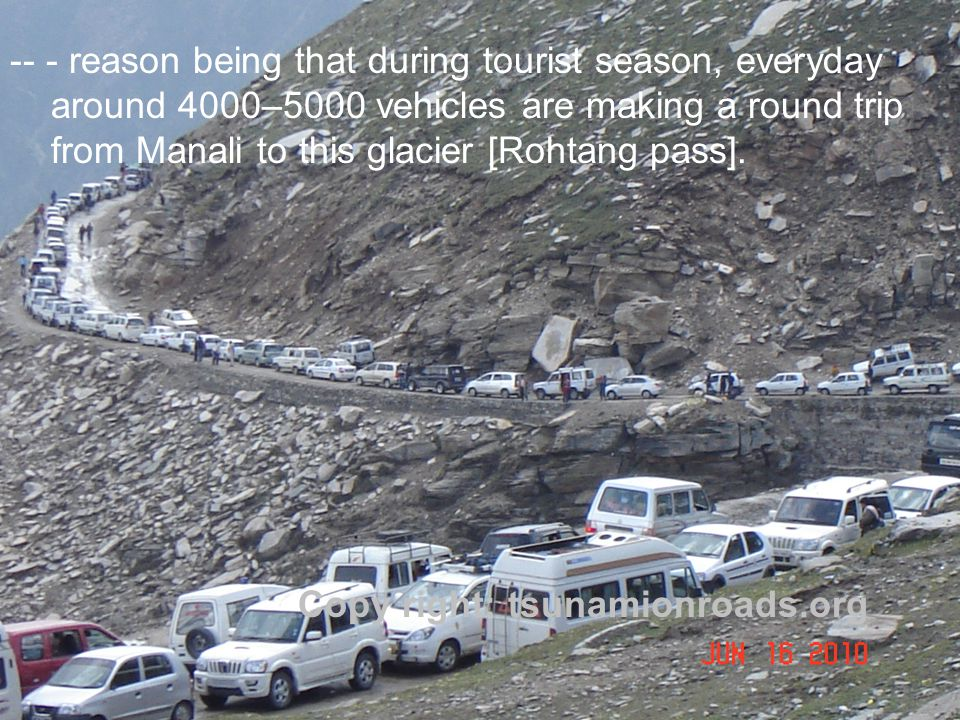 Copy right: tsunamionroads.org -- - reason being that during tourist season, everyday around 4000–5000 vehicles are making a round trip from Manali to this glacier [Rohtang pass].