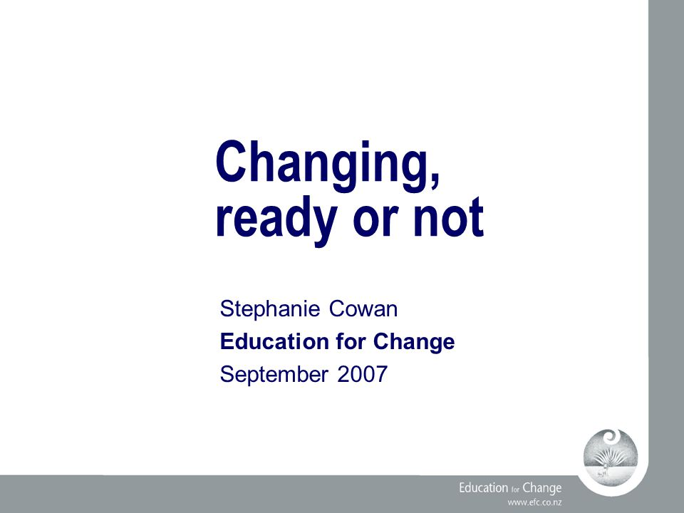 Education for Change www.efc.co.nz 12 Readiness factorsAt the startAt 6 months Light smoking (<10/day) 3977 First smoke after 60 mins 3174 Recent smokefree attempt 2165 No others smoking at home 2738 High importance 7480 High confidence 2858 High knowledge 6594 Low personal stress 2227 Smokefree 031 Changes made by the 1001 people in the not ready group