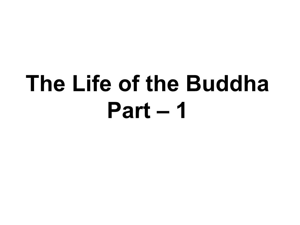 The Life of the Buddha Part – 1