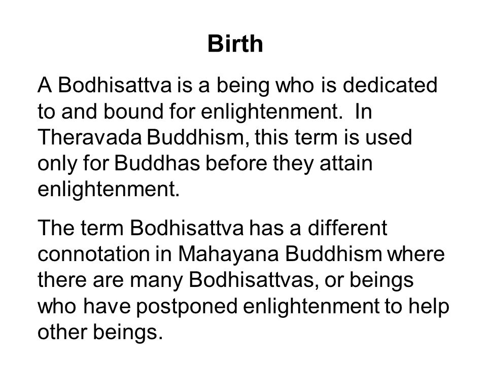 Birth A Bodhisattva is a being who is dedicated to and bound for enlightenment.