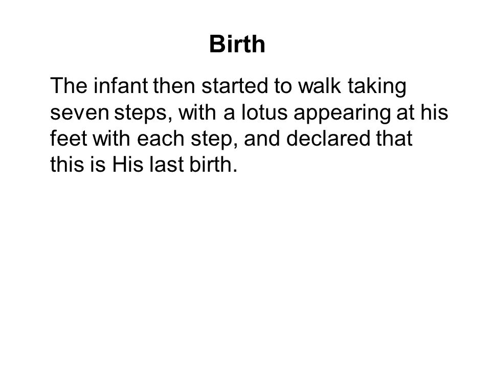 Birth The infant then started to walk taking seven steps, with a lotus appearing at his feet with each step, and declared that this is His last birth.