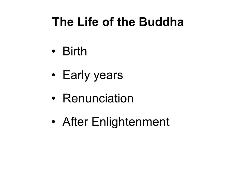 The Life of the Buddha Birth Early years Renunciation After Enlightenment