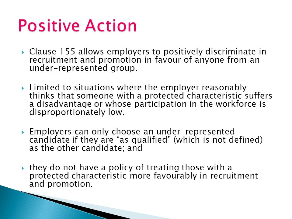  Clause 155 allows employers to positively discriminate in recruitment and promotion in favour of anyone from an under-represented group.