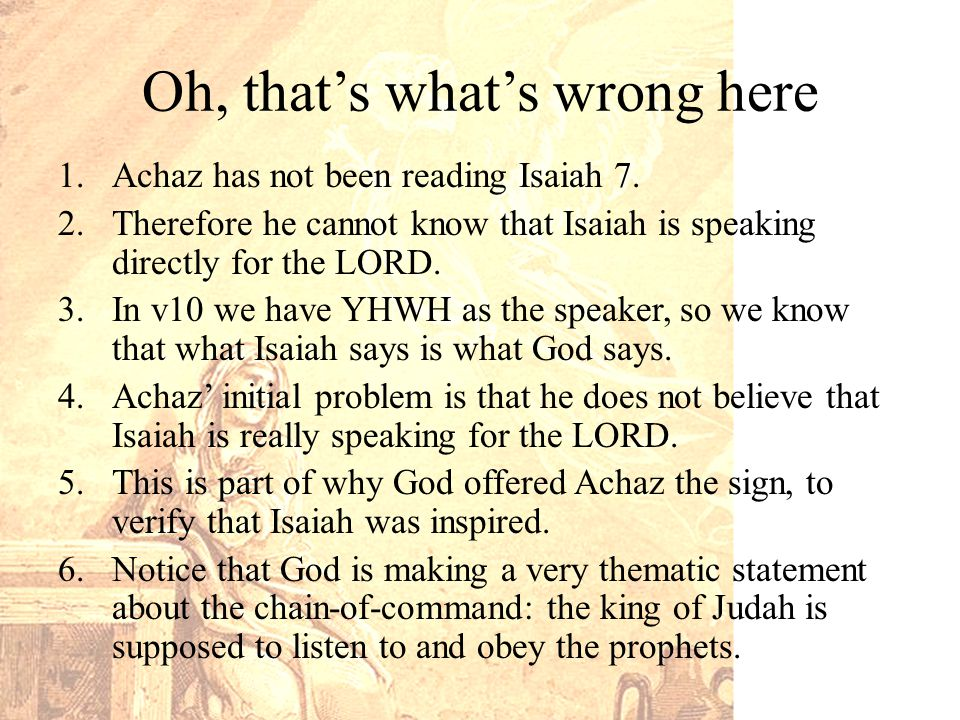 Oh, that's what's wrong here 1.Achaz has not been reading Isaiah 7.