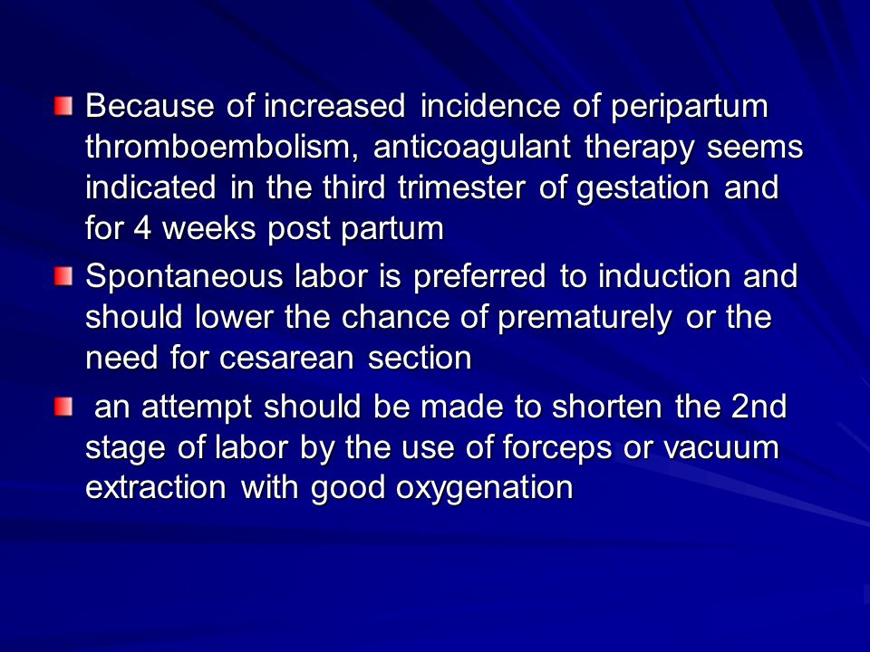 Because of increased incidence of peripartum thromboembolism, anticoagulant therapy seems indicated in the third trimester of gestation and for 4 week