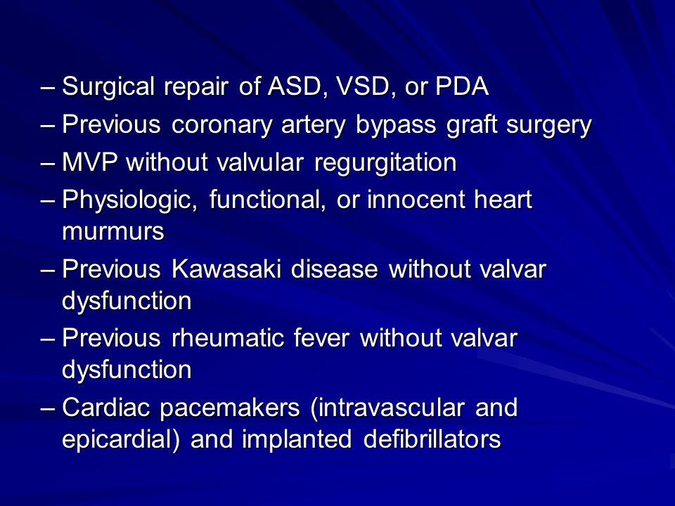 –Surgical repair of ASD, VSD, or PDA –Previous coronary artery bypass graft surgery –Previous coronary artery bypass graft surgery –MVP without valvul