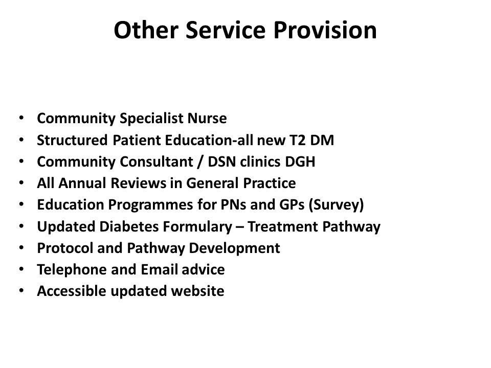 Other Service Provision Community Specialist Nurse Structured Patient Education-all new T2 DM Community Consultant / DSN clinics DGH All Annual Review