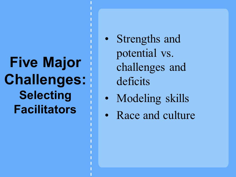 Five Major Challenges: Selecting Facilitators Strengths and potential vs.