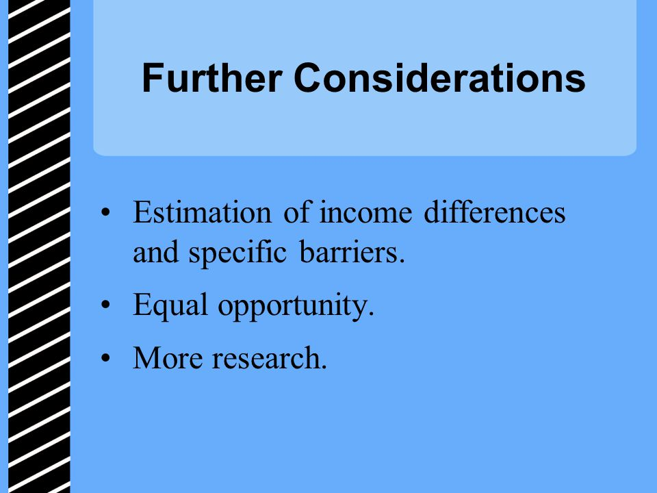 Further Considerations Estimation of income differences and specific barriers.