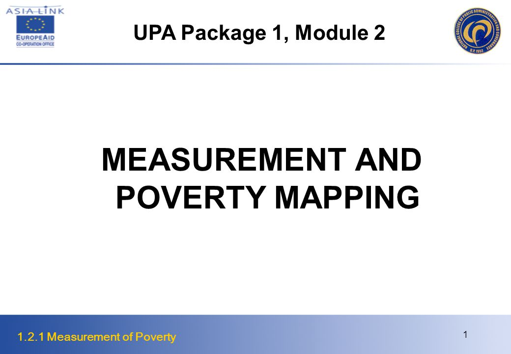 1.2.1 Measurement of Poverty 1 MEASUREMENT AND POVERTY MAPPING UPA Package 1, Module 2