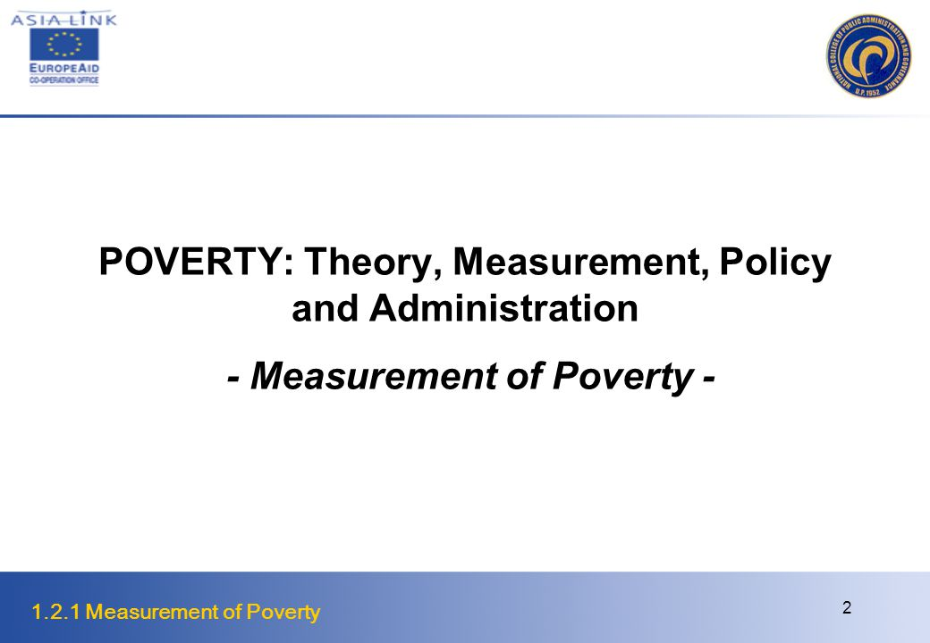 1.2.1 Measurement of Poverty 2 POVERTY: Theory, Measurement, Policy and Administration - Measurement of Poverty -