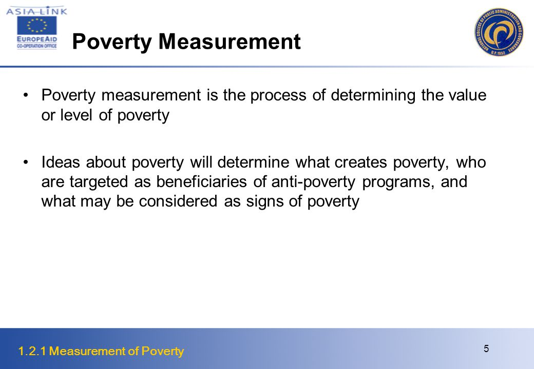 1.2.1 Measurement of Poverty 16 Poverty Measures in the Philippines Food Threshold (FT) or Subsistence Threshold Measured in terms of a basket which satisfies 100% of the Recommended Daily Allowance (RDA) for protein and 80% of the RDA for vitamins and other nutrients Poverty Threshold (PT) or Poverty Line Computed as the ratio between FT with the expenditure