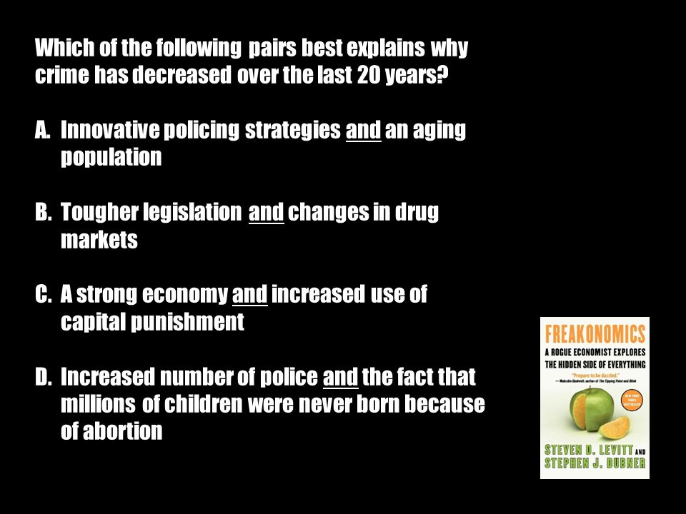 Which of the following pairs best explains why crime has decreased over the last 20 years.