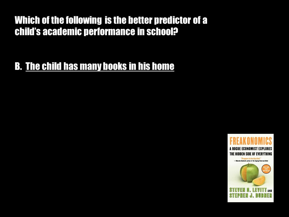 Which of the following is the better predictor of a child's academic performance in school.