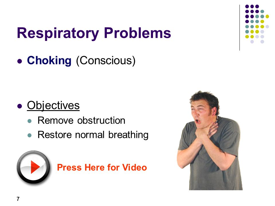 8 Respiratory Problems Choking - conscious Signs and symptoms Unable to Speak Breath Cough