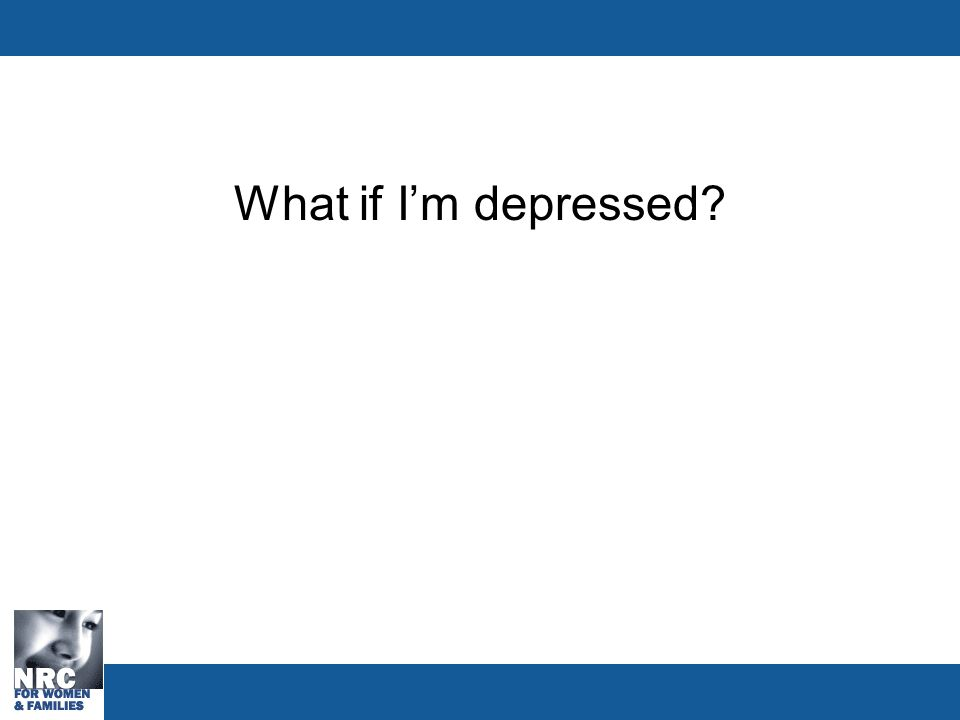 What if I'm depressed?