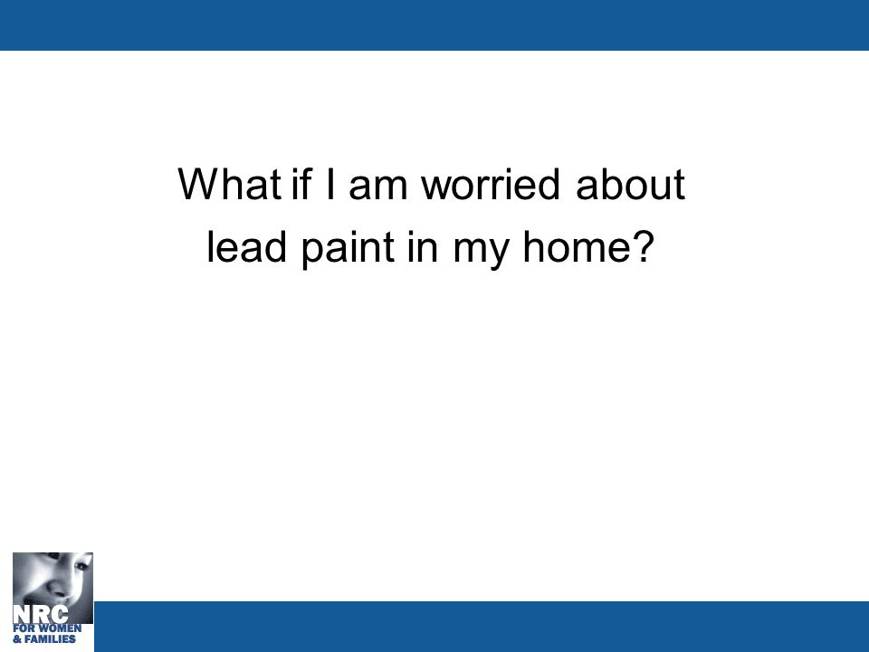 What if I am worried about lead paint in my home