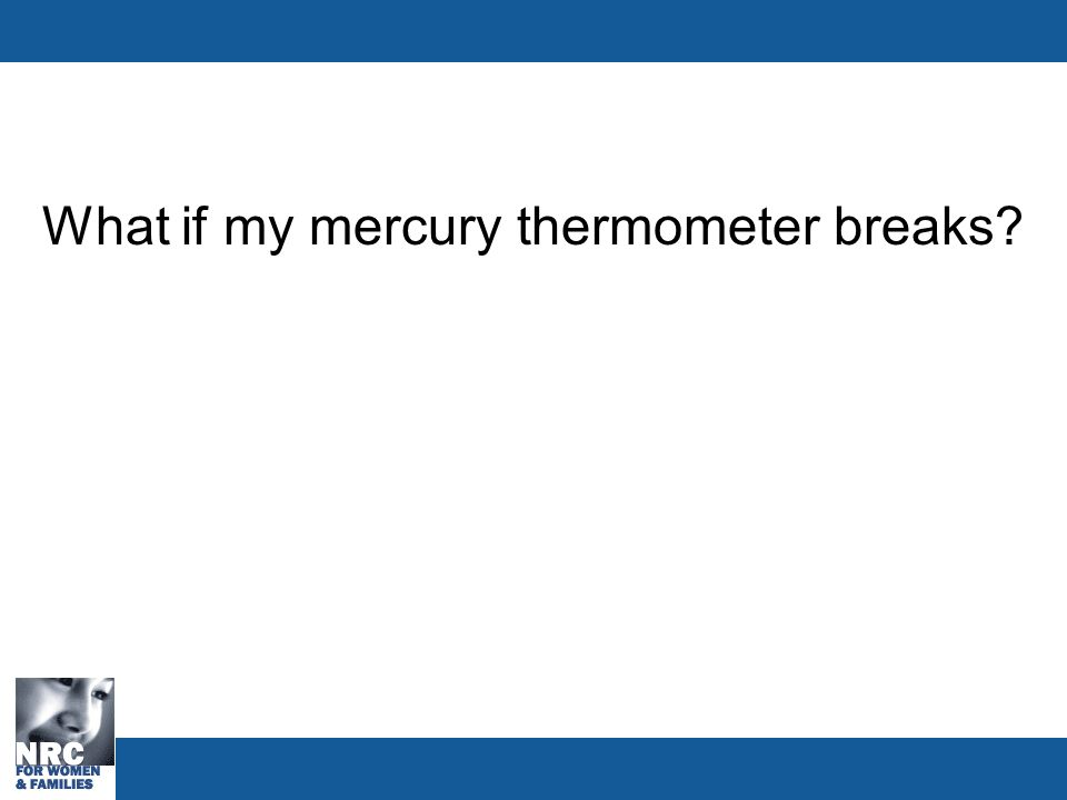 What if my mercury thermometer breaks