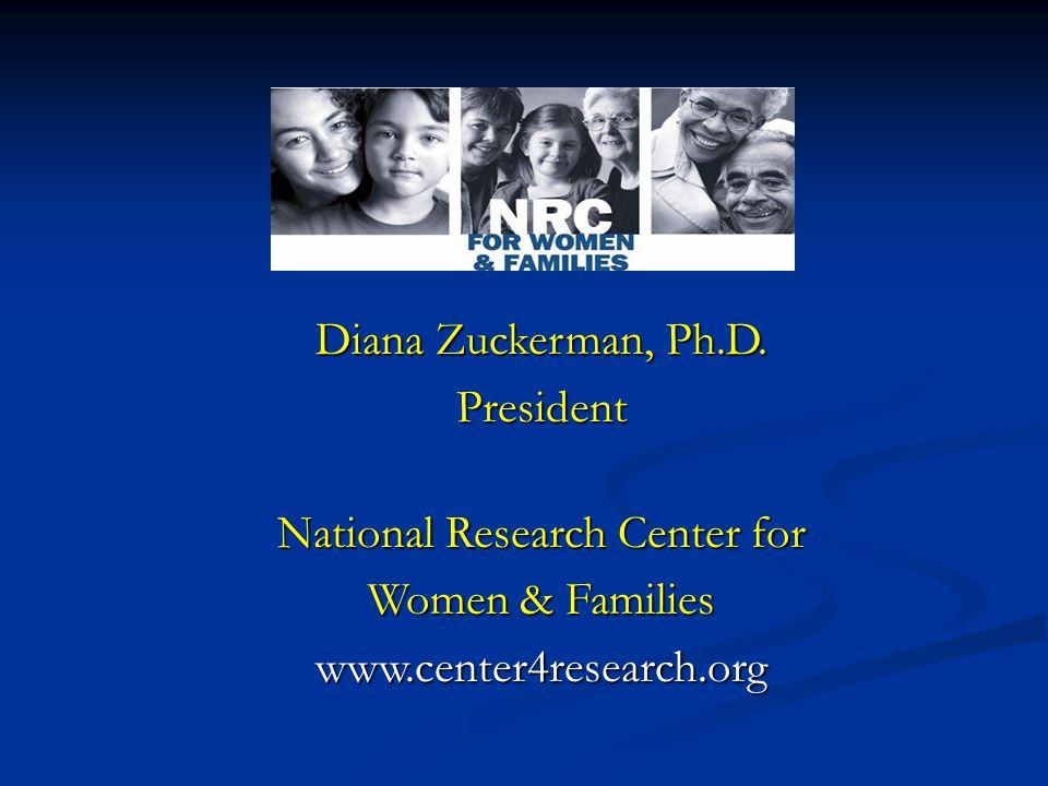 Diana Zuckerman, Ph.D. President National Research Center for Women & Families www.center4research.org