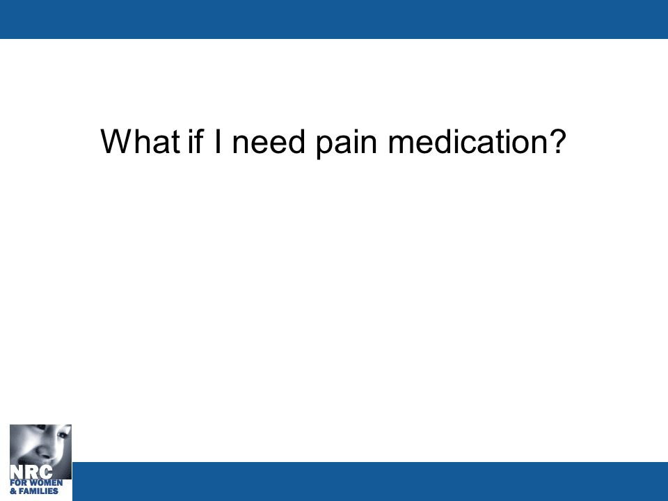 What if I need pain medication?