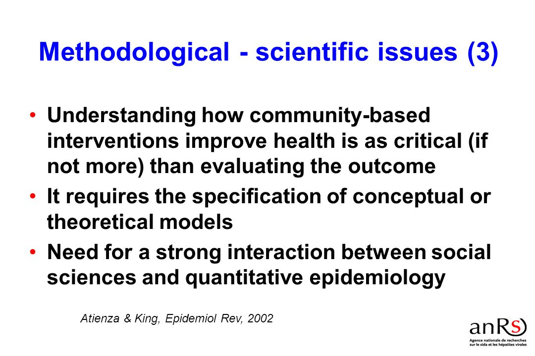 Operational challenges Balancing scientific methodology and feasibility Trial organization & planning Identify and recruit appropriate communities Resources and funding Information & communication Political, institutional and social issues… Community involvement… Recruitment & training of study personnel… Mono-centre vs.