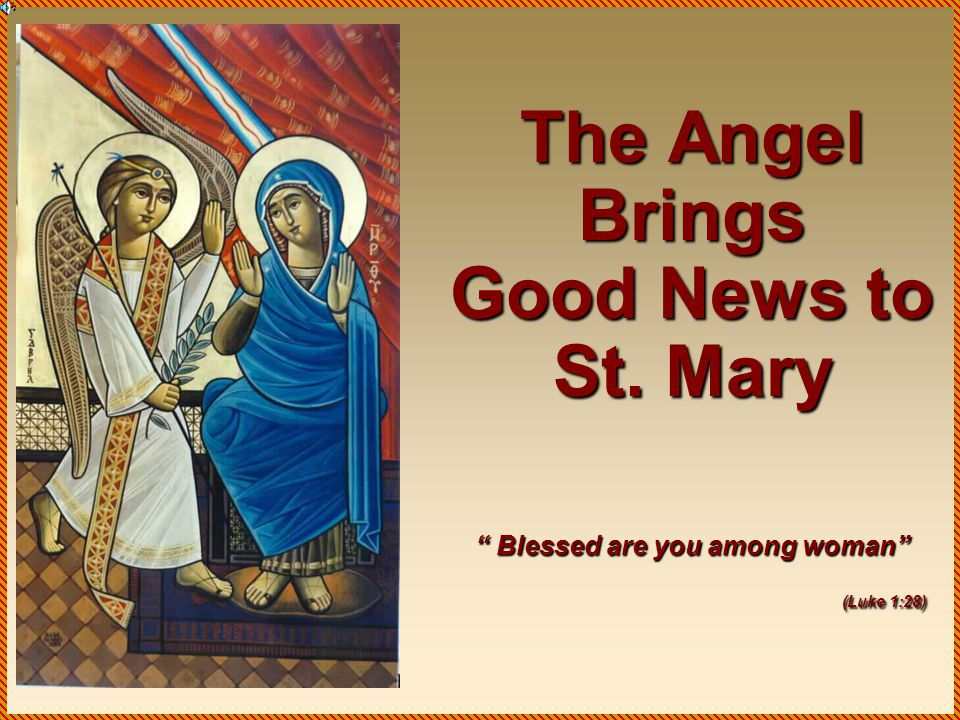 The Angel Brings Good News to St. Mary Blessed are you among woman (Luke 1:28)