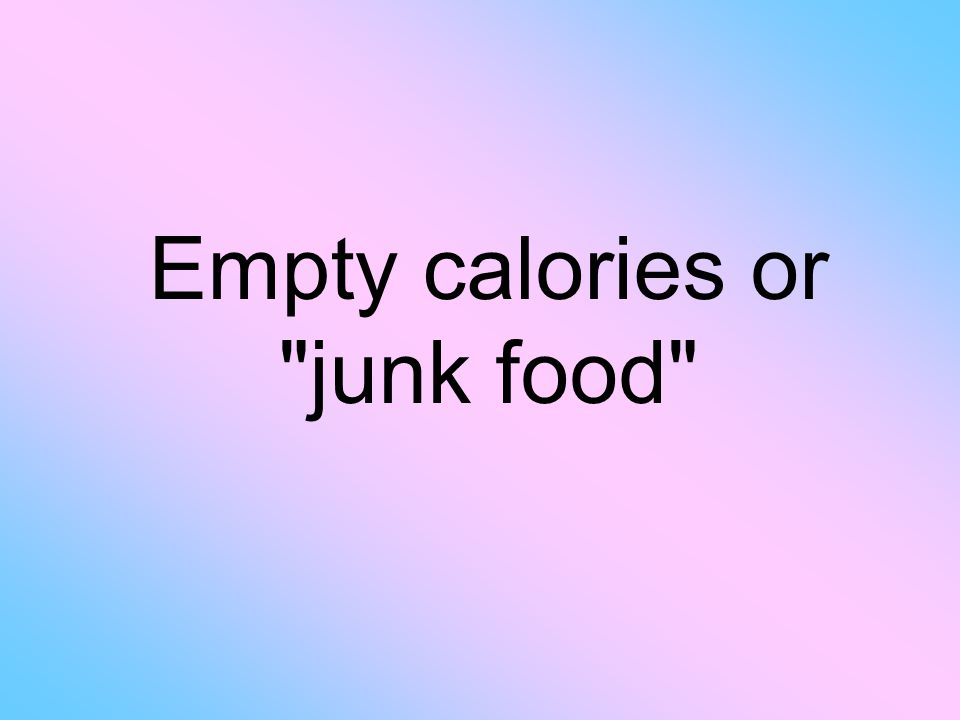 Empty calories or junk food