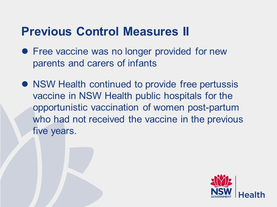 Previous Control Measures II Free vaccine was no longer provided for new parents and carers of infants NSW Health continued to provide free pertussis