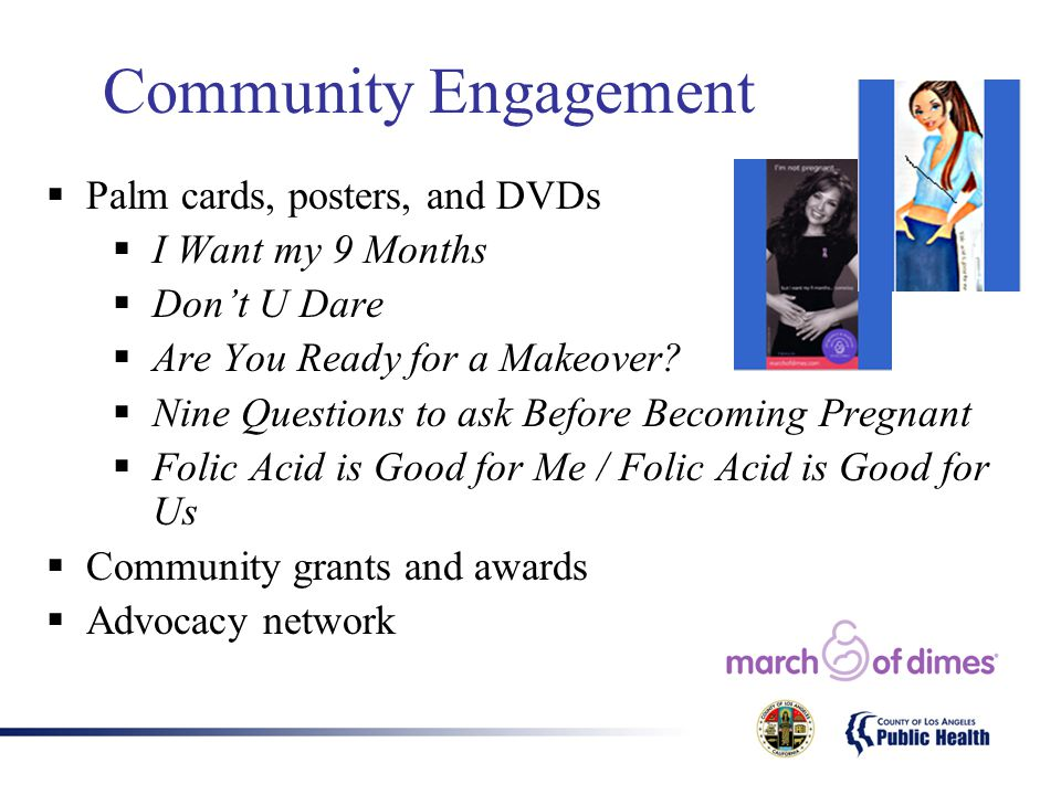 Community Engagement  Palm cards, posters, and DVDs  I Want my 9 Months  Don't U Dare  Are You Ready for a Makeover.