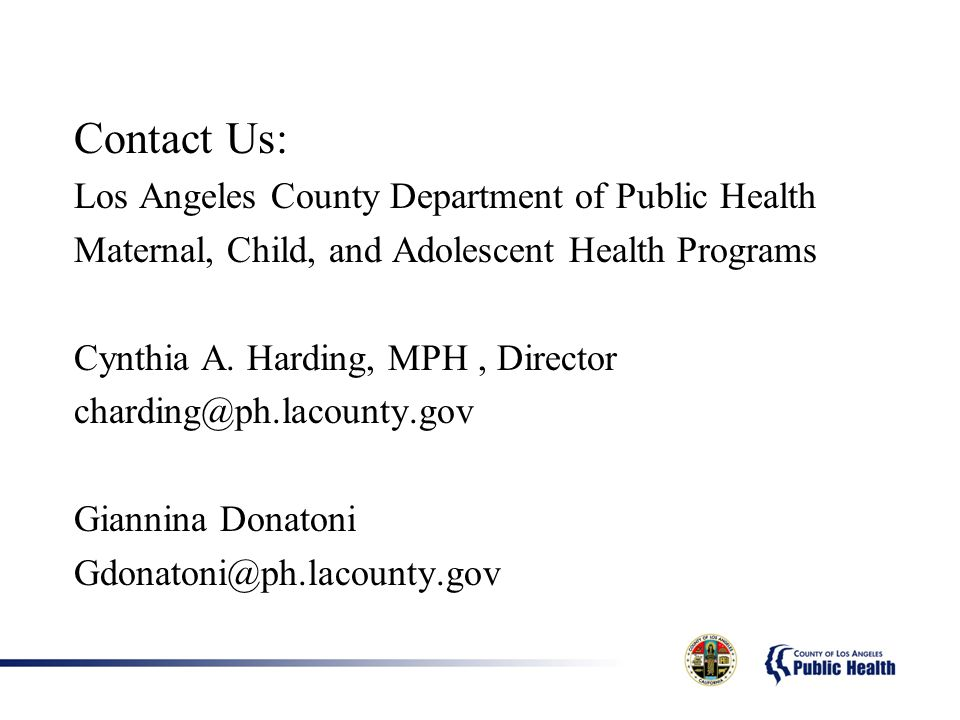 Contact Us: Los Angeles County Department of Public Health Maternal, Child, and Adolescent Health Programs Cynthia A.