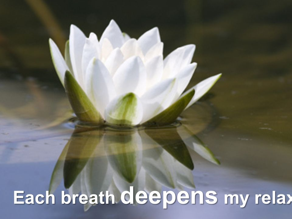 Each breath deepens my relaxation