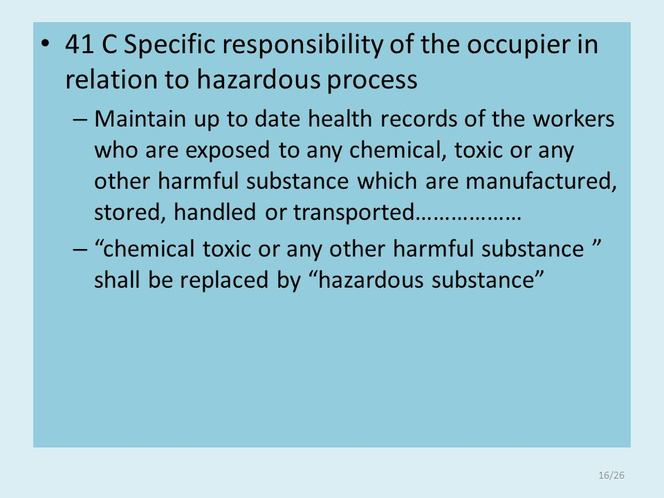 41 C Specific responsibility of the occupier in relation to hazardous process – Maintain up to date health records of the workers who are exposed to a