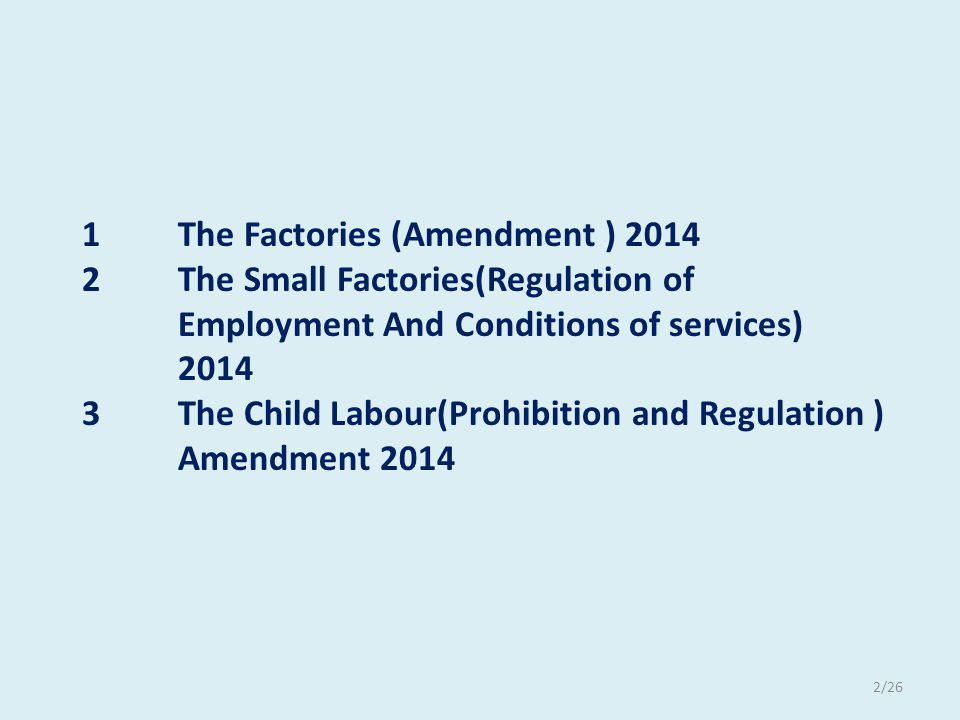 1 The Factories (Amendment ) 2014 2 The Small Factories(Regulation of Employment And Conditions of services) 2014 3The Child Labour(Prohibition and Re