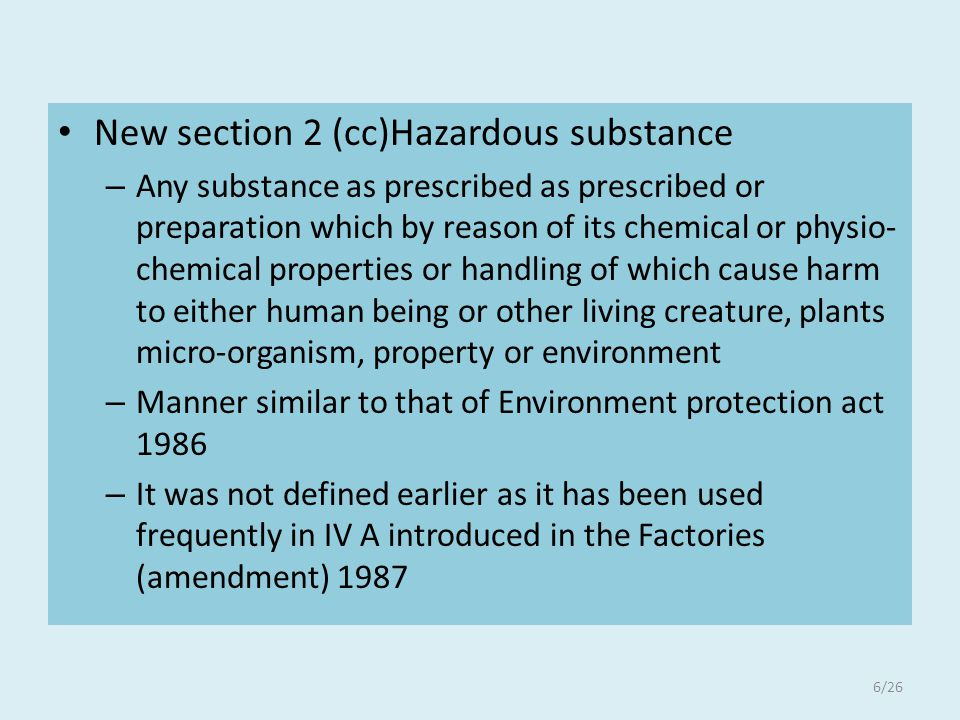 New section 2 (cc)Hazardous substance – Any substance as prescribed as prescribed or preparation which by reason of its chemical or physio- chemical p