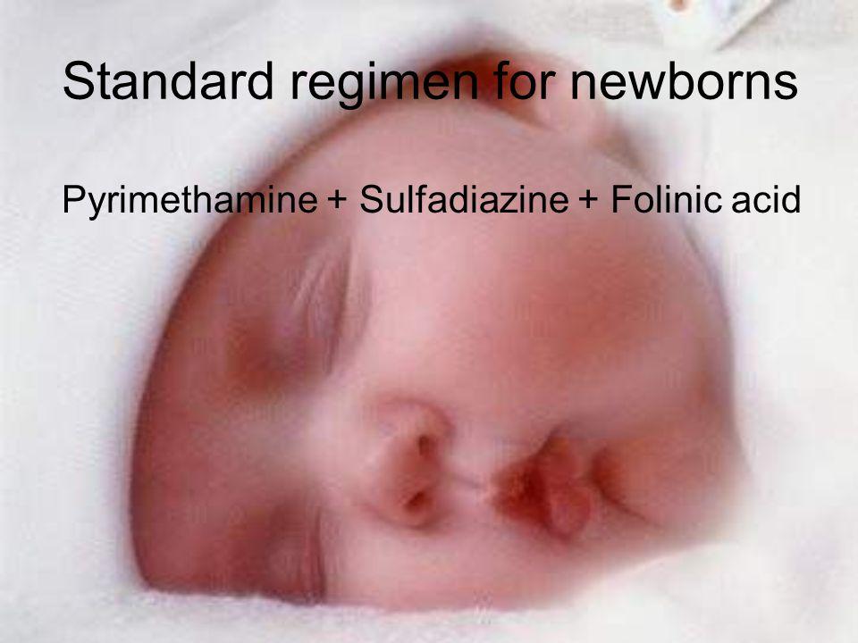 Standard regimen for newborns Pyrimethamine + Sulfadiazine + Folinic acid