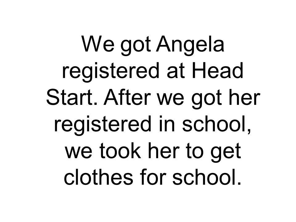 We got Angela registered at Head Start.
