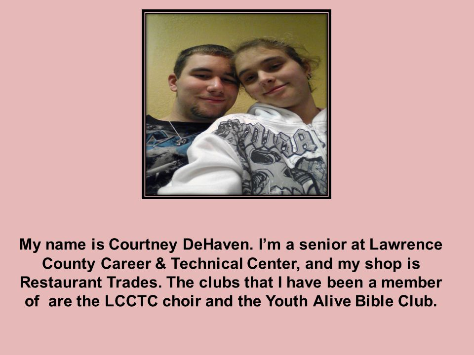 My name is Courtney DeHaven. I'm a senior at Lawrence County Career & Technical Center, and my shop is Restaurant Trades. The clubs that I have been a