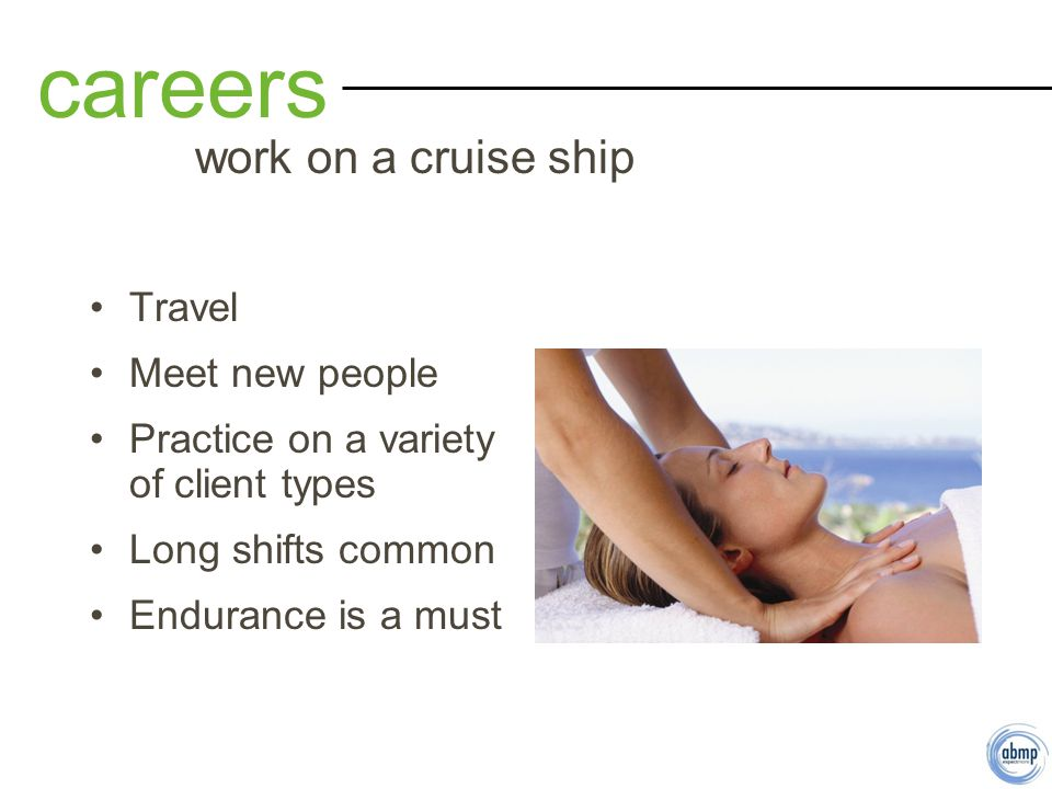 Travel Meet new people Practice on a variety of client types Long shifts common Endurance is a must careers work on a cruise ship
