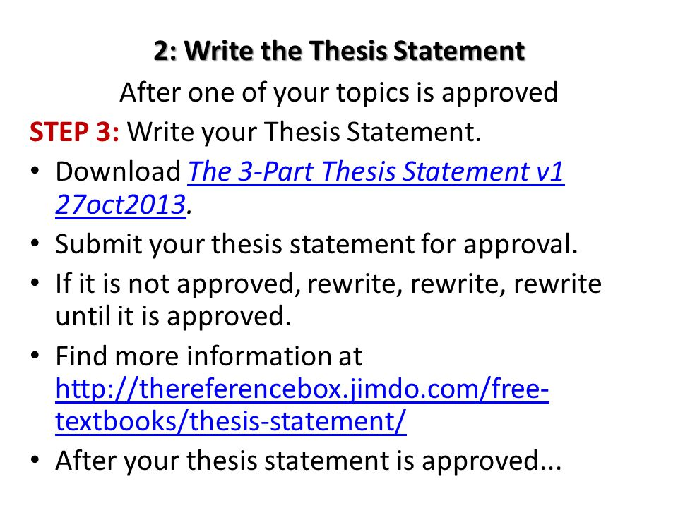 2: Write the Thesis Statement After one of your topics is approved STEP 3: Write your Thesis Statement.