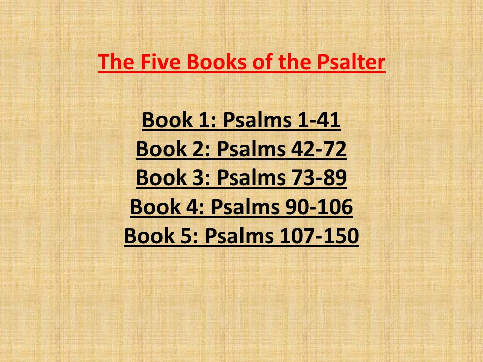 The Five Books of the Psalter Book 1: Psalms 1-41 Book 2: Psalms 42-72 Book 3: Psalms 73-89 Book 4: Psalms 90-106 Book 5: Psalms 107-150