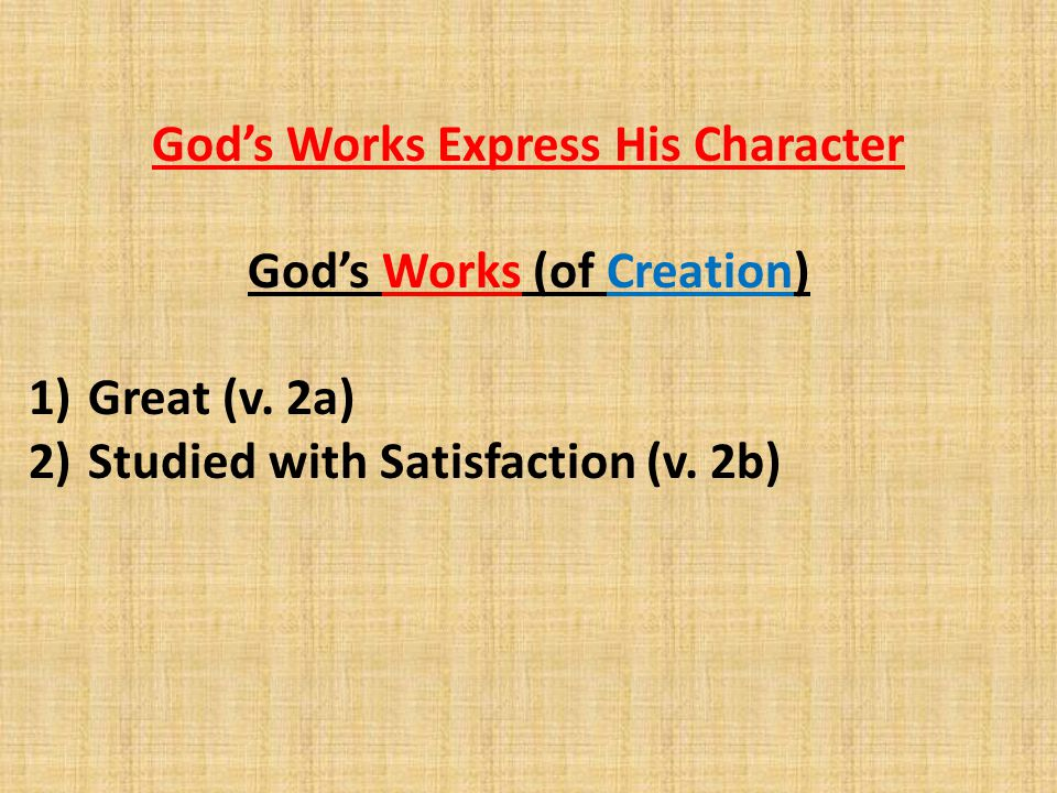 God's Works Express His Character God's Works (of Creation) 1)Great (v.