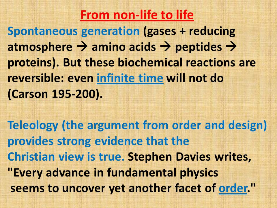 From non-life to life Spontaneous generation (gases + reducing atmosphere  amino acids  peptides  proteins).