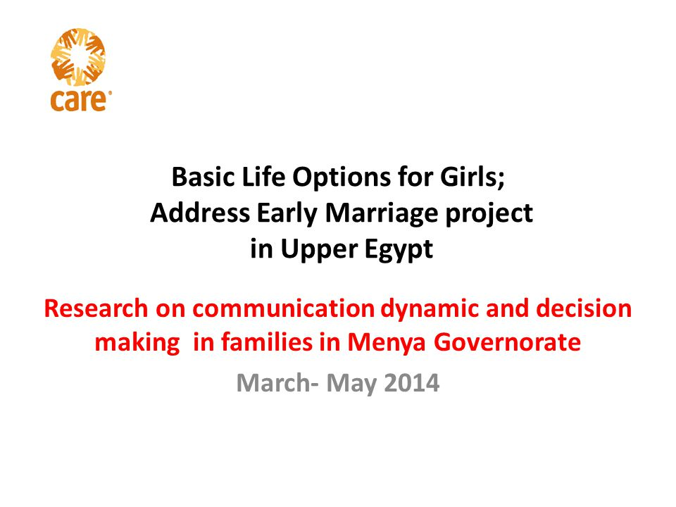 Basic Life Options for Girls; Address Early Marriage project in Upper Egypt Research on communication dynamic and decision making in families in Menya