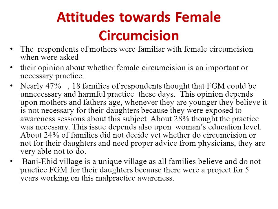 Attitudes towards Female Circumcision The respondents of mothers were familiar with female circumcision when were asked their opinion about whether female circumcision is an important or necessary practice.