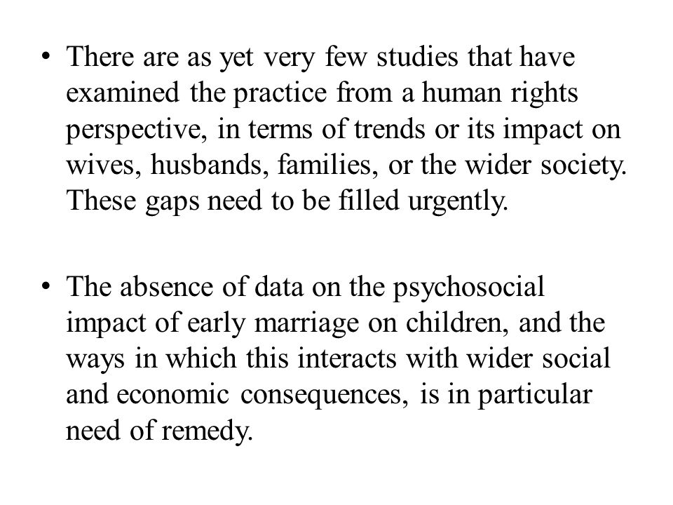There are as yet very few studies that have examined the practice from a human rights perspective, in terms of trends or its impact on wives, husbands, families, or the wider society.