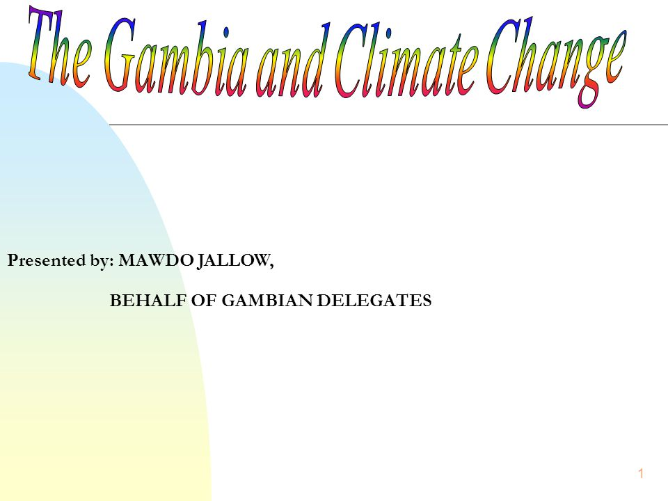 1 Presented by: MAWDO JALLOW, BEHALF OF GAMBIAN DELEGATES